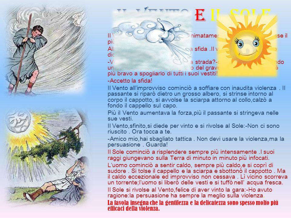 il vento e il sole Il Vento e il Sole discutevano animatamente per definire chi fosse il più forte dei due.