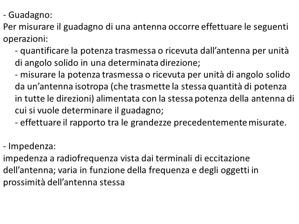 - Guadagno: Per misurare il guadagno di una antenna occorre effettuare le seguenti operazioni:
