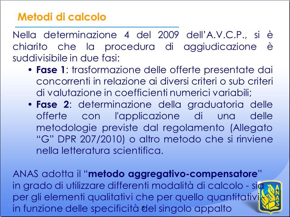 Metodi di calcolo Nella determinazione 4 del 2009 dell'A.V.C.P., si è chiarito che la procedura di aggiudicazione è suddivisibile in due fasi: