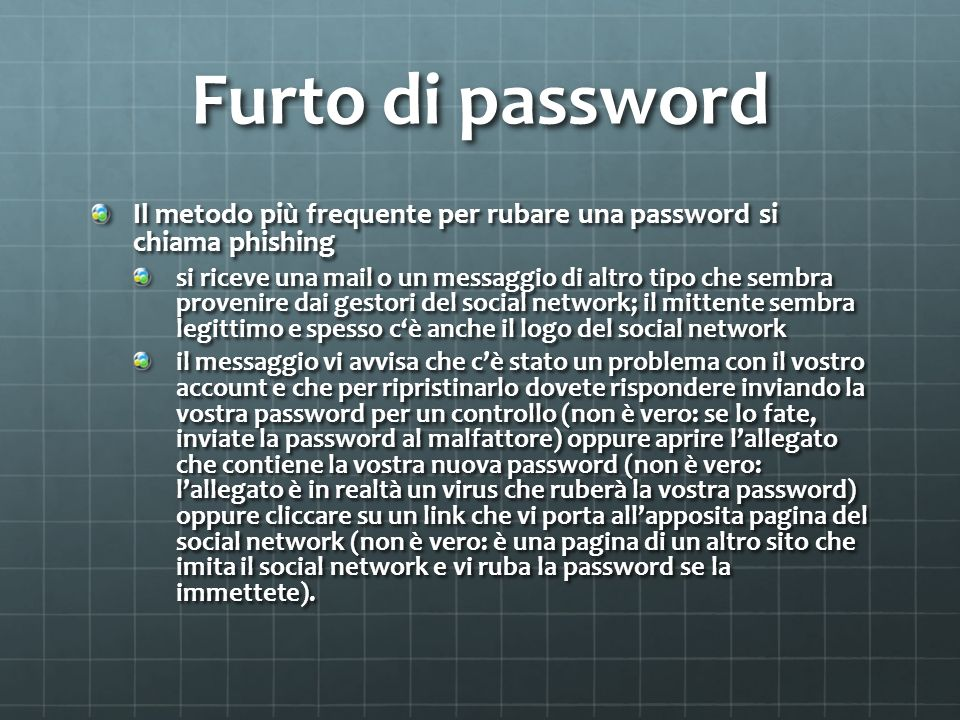 Furto di password Il metodo più frequente per rubare una password si chiama phishing.