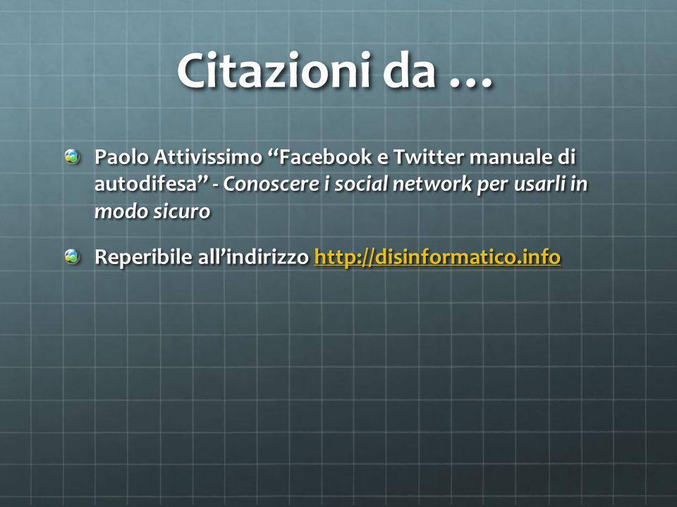 Citazioni da … Paolo Attivissimo Facebook e Twitter manuale di autodifesa - Conoscere i social network per usarli in modo sicuro.