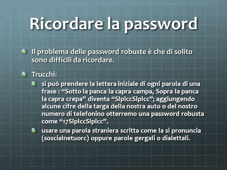 Ricordare la password Il problema delle password robuste è che di solito sono difficili da ricordare.