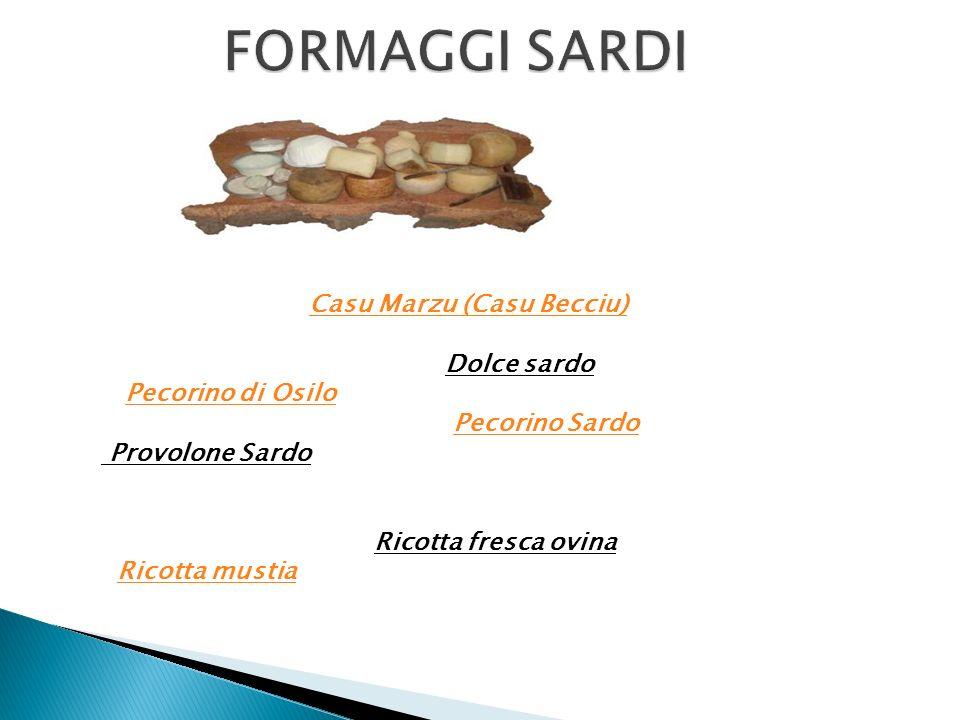 FORMAGGI SARDI Casu Marzu (Casu Becciu) Dolce sardo Pecorino di Osilo Pecorino Sardo Provolone Sardo Ricotta fresca ovina Ricotta mustia