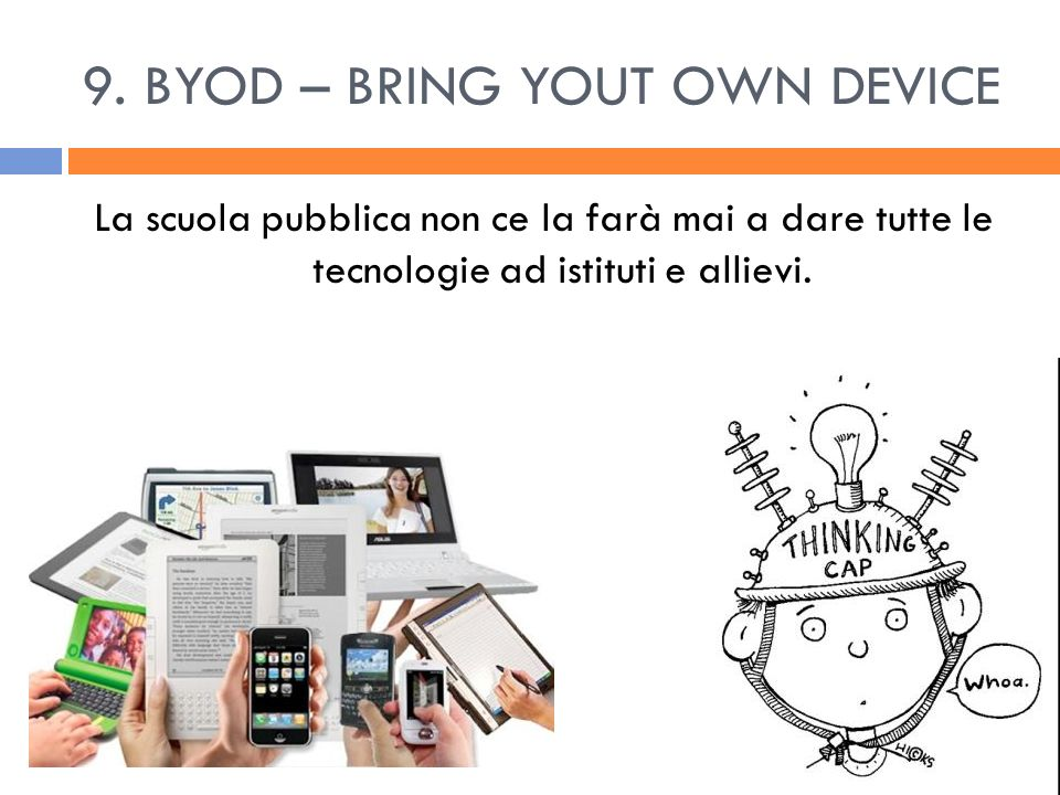 9. BYOD – BRING YOUT OWN DEVICE