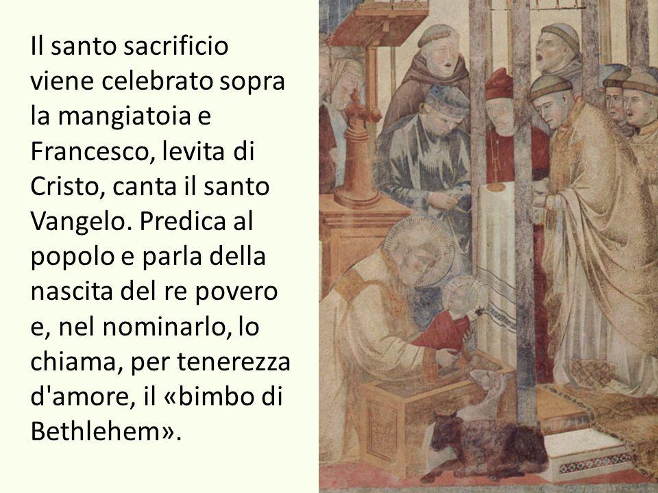 Il santo sacrificio viene celebrato sopra la mangiatoia e Francesco, levita di Cristo, canta il santo Vangelo.