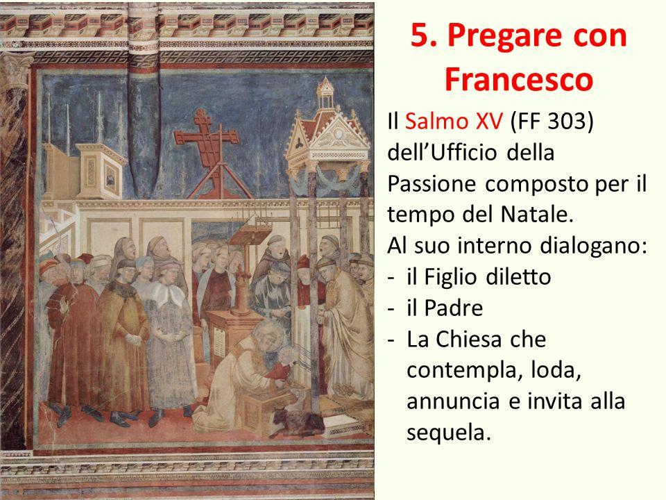 5. Pregare con Francesco Il Salmo XV (FF 303) dell'Ufficio della Passione composto per il tempo del Natale.