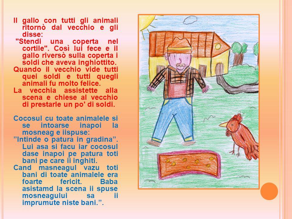Il gallo con tutti gli animali ritornò dal vecchio e gli disse: Stendi una coperta nel cortile .