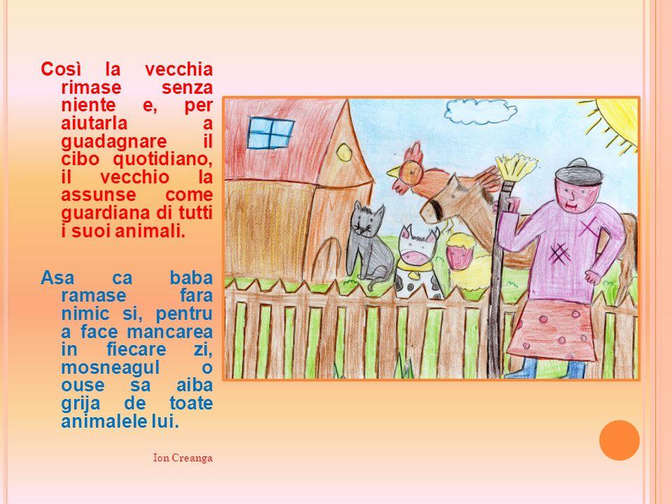 Così la vecchia rimase senza niente e, per aiutarla a guadagnare il cibo quotidiano, il vecchio la assunse come guardiana di tutti i suoi animali.