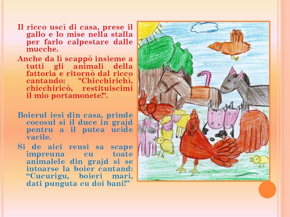 Il ricco uscì di casa, prese il gallo e lo mise nella stalla per farlo calpestare dalle mucche.