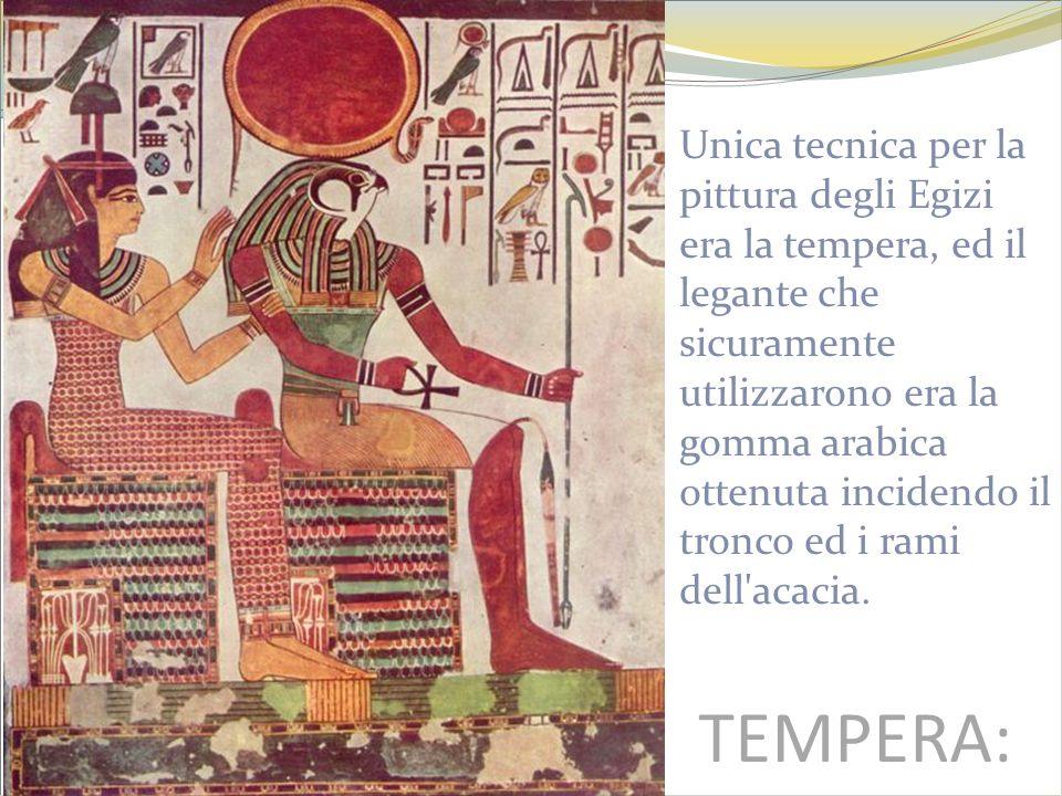 Unica tecnica per la pittura degli Egizi era la tempera, ed il legante che sicuramente utilizzarono era la gomma arabica ottenuta incidendo il tronco ed i rami dell acacia.