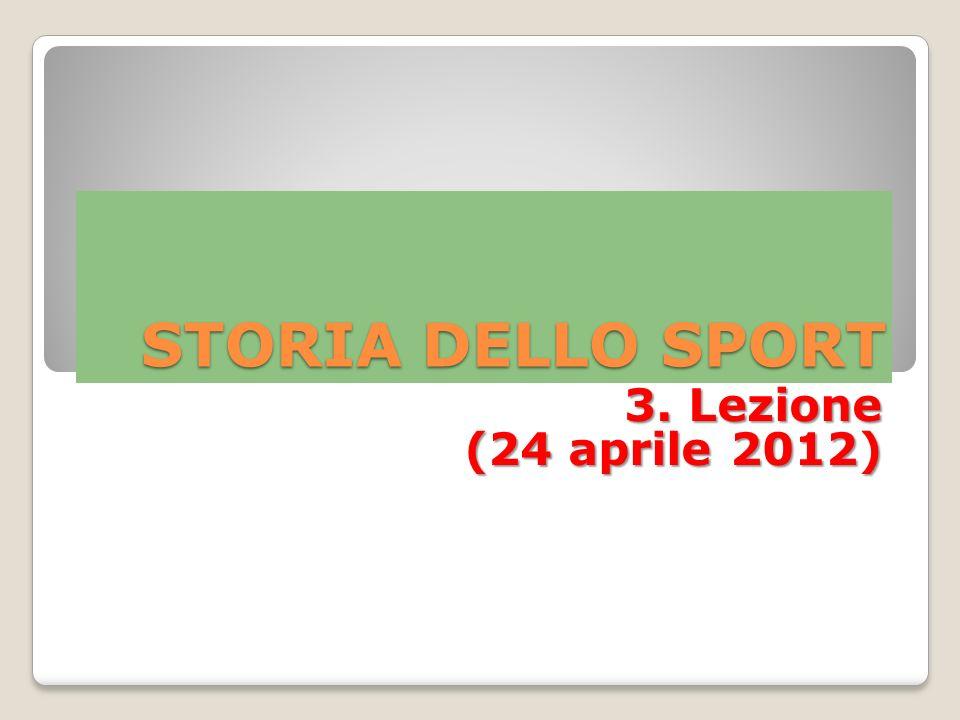 STORIA DELLO SPORT 3. Lezione (24 aprile 2012)