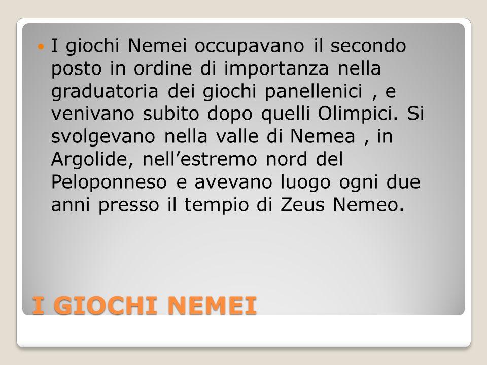 I giochi Nemei occupavano il secondo posto in ordine di importanza nella graduatoria dei giochi panellenici , e venivano subito dopo quelli Olimpici. Si svolgevano nella valle di Nemea , in Argolide, nell'estremo nord del Peloponneso e avevano luogo ogni due anni presso il tempio di Zeus Nemeo.
