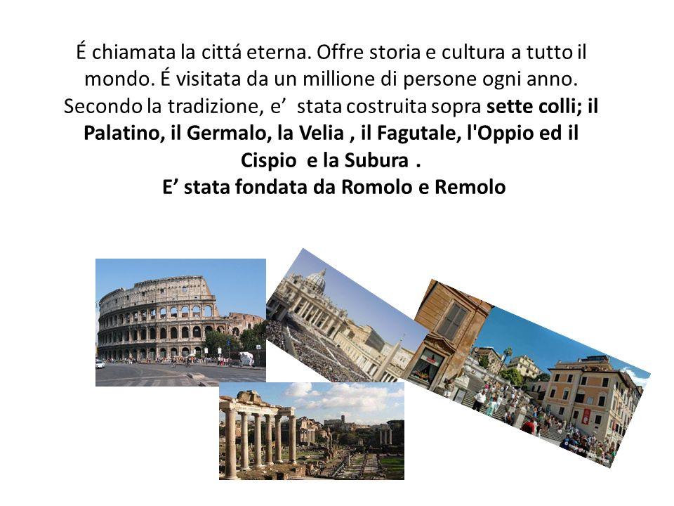 É chiamata la cittá eterna. Offre storia e cultura a tutto il mondo