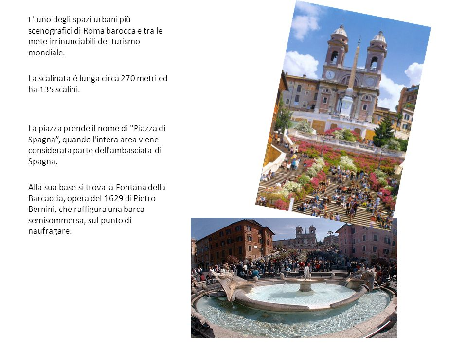 E uno degli spazi urbani più scenografici di Roma barocca e tra le mete irrinunciabili del turismo mondiale.