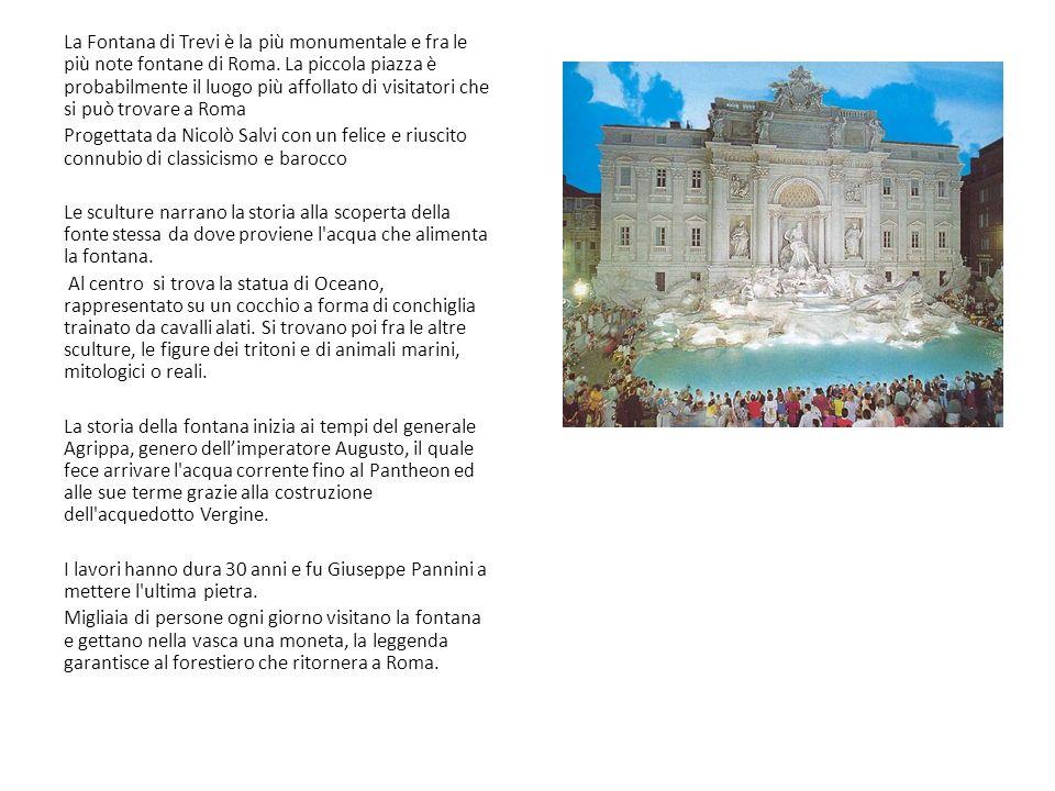La Fontana di Trevi è la più monumentale e fra le più note fontane di Roma. La piccola piazza è probabilmente il luogo più affollato di visitatori che si può trovare a Roma