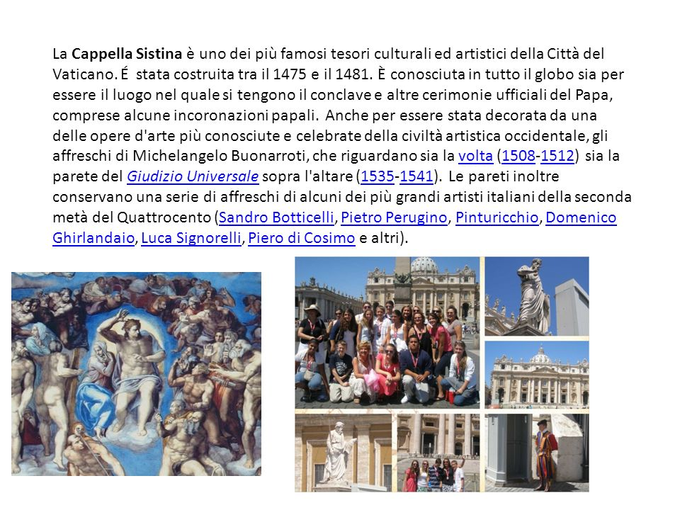La Cappella Sistina è uno dei più famosi tesori culturali ed artistici della Città del Vaticano.
