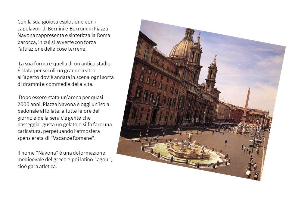Con la sua gioiosa esplosione con i capolavori di Bernini e Borromini Piazza Navona rappresenta e sintetizza la Roma barocca, in cui si avverte con forza l'attrazione delle cose terrene.