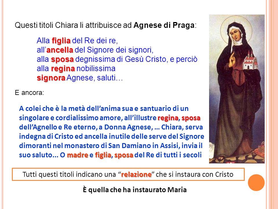 Questi titoli Chiara li attribuisce ad Agnese di Praga: