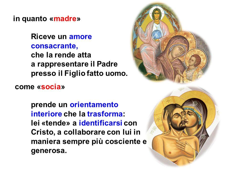 in quanto «madre» Riceve un amore consacrante, che la rende atta. a rappresentare il Padre. presso il Figlio fatto uomo.