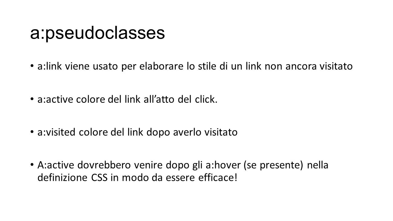 a:pseudoclasses a:link viene usato per elaborare lo stile di un link non ancora visitato. a:active colore del link all'atto del click.