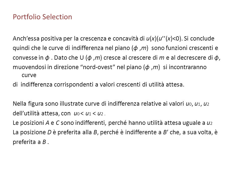 Portfolio Selection Anch'essa positiva per la crescenza e concavità di u(x)(u''(x)<0). Si conclude.