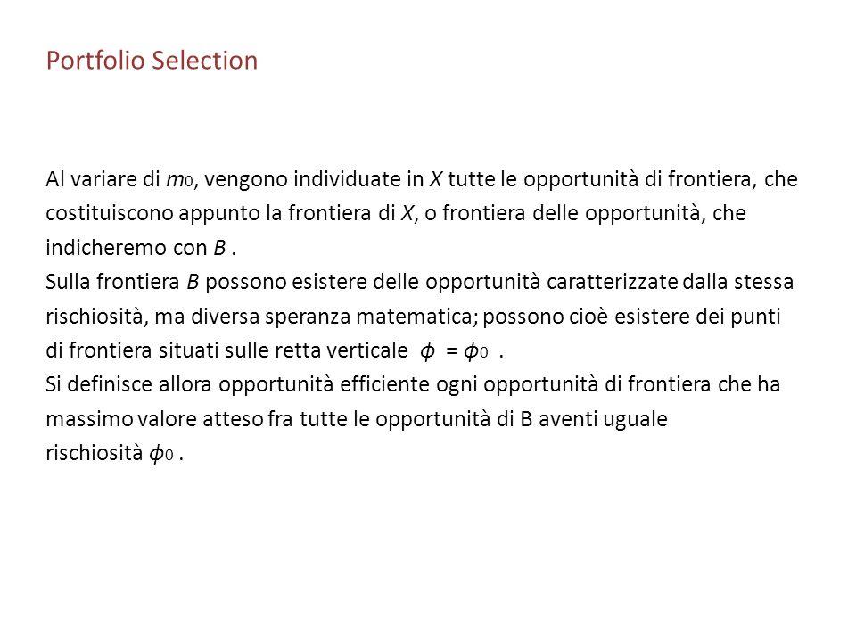 Portfolio Selection Al variare di m0, vengono individuate in X tutte le opportunità di frontiera, che.