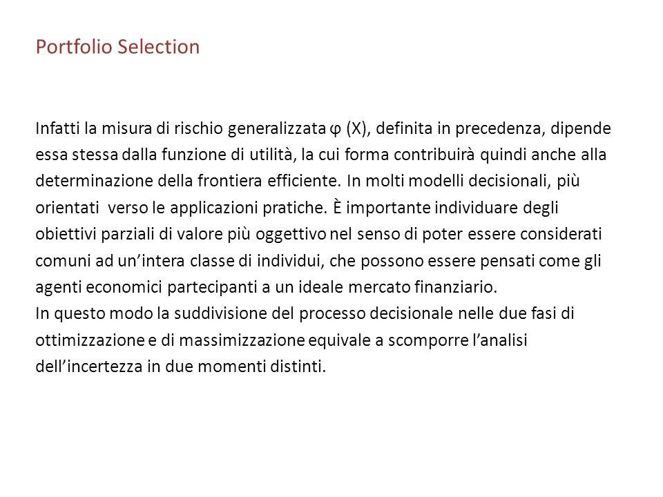 Portfolio Selection Infatti la misura di rischio generalizzata ϕ (X), definita in precedenza, dipende.