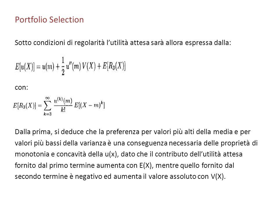 Portfolio Selection Sotto condizioni di regolarità l'utilità attesa sarà allora espressa dalla: con: