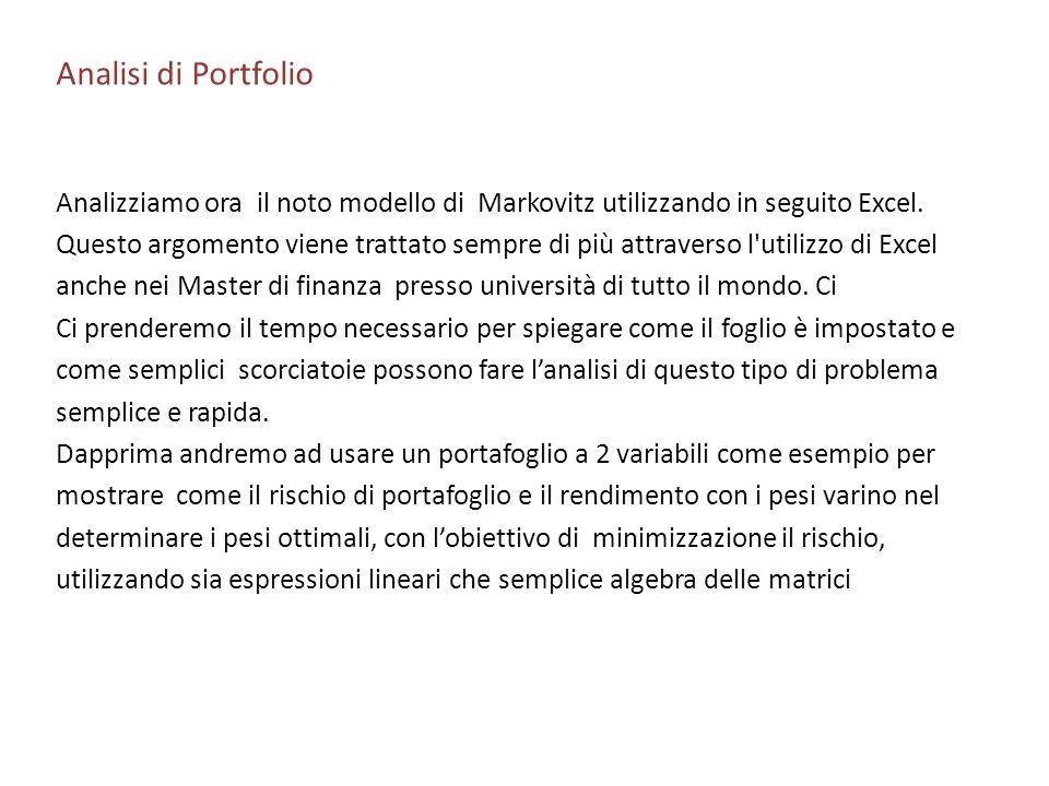 Analisi di PortfolioAnalizziamo ora il noto modello di Markovitz utilizzando in seguito Excel.