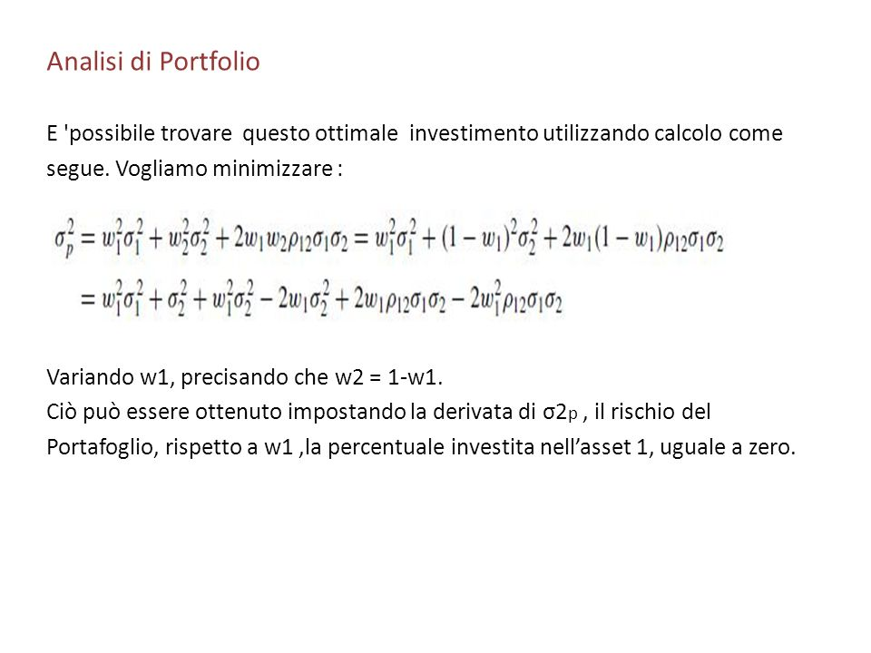 Analisi di PortfolioE possibile trovare questo ottimale investimento utilizzando calcolo come. segue. Vogliamo minimizzare :