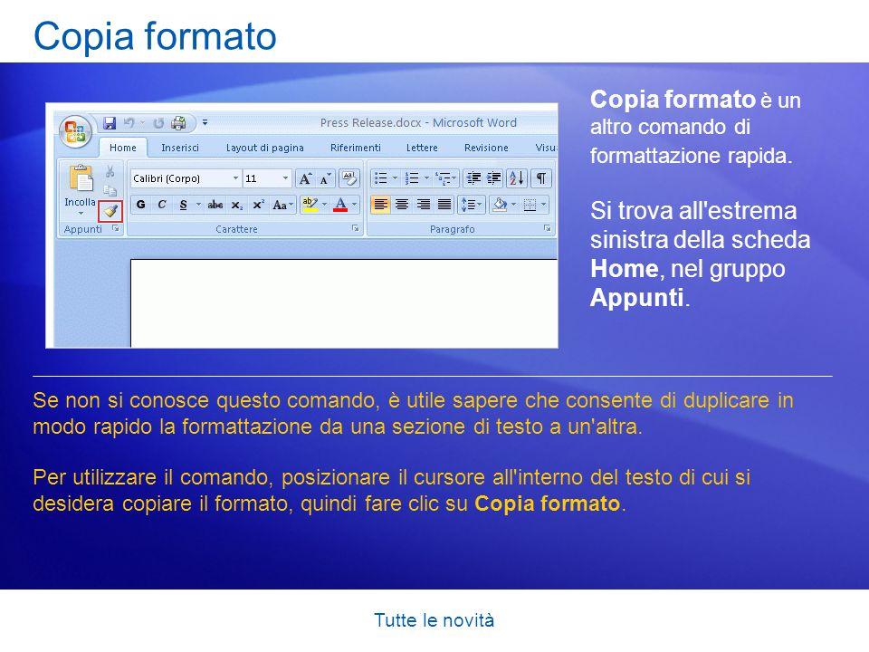 Copia formato Copia formato è un altro comando di formattazione rapida. Si trova all estrema sinistra della scheda Home, nel gruppo Appunti.
