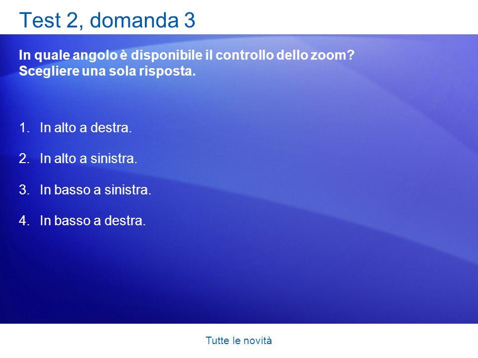 Test 2, domanda 3 In quale angolo è disponibile il controllo dello zoom Scegliere una sola risposta.