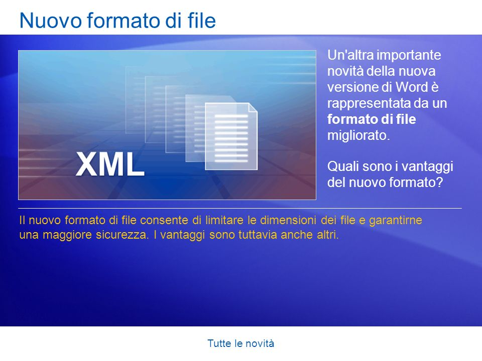 Nuovo formato di file Un altra importante novità della nuova versione di Word è rappresentata da un formato di file migliorato.