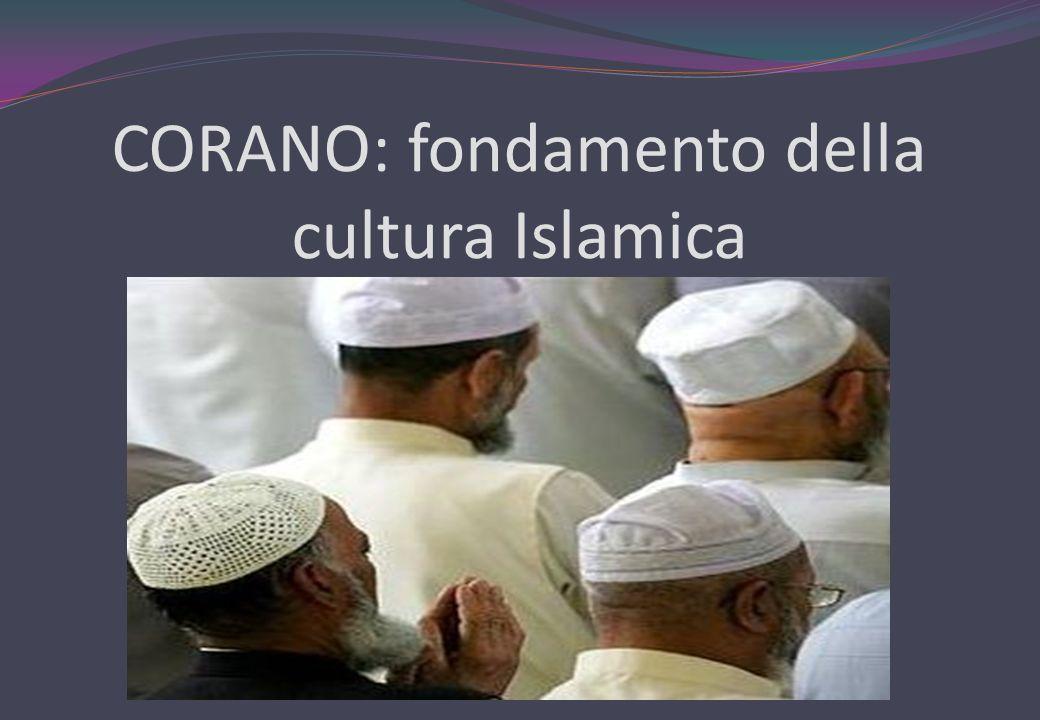 CORANO: fondamento della cultura Islamica