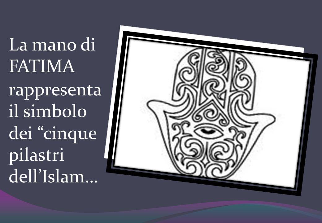 La mano di FATIMA rappresenta il simbolo dei cinque pilastri dell'Islam…