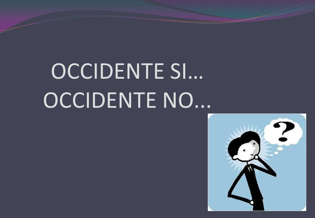 OCCIDENTE SI… OCCIDENTE NO...