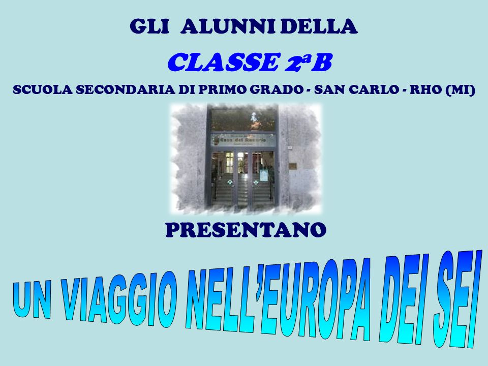 CLASSE 2aB UN VIAGGIO NELL'EUROPA DEI SEI GLI ALUNNI DELLA PRESENTANO
