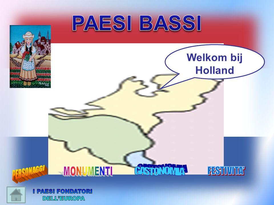 PAESI BASSI I PAESI FONDATORI DELL'EUROPA Welkom bij Holland