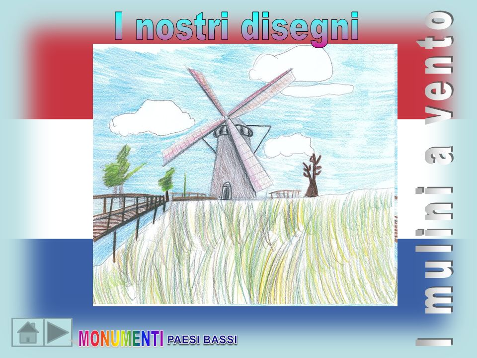 I nostri disegni I mulini a vento MONUMENTI PAESI BASSI