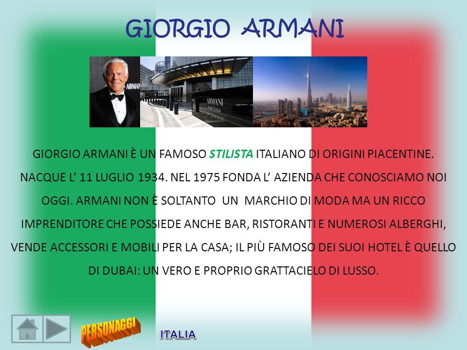 GIORGIO ARMANI È UN FAMOSO STILISTA ITALIANO DI ORIGINI PIACENTINE.