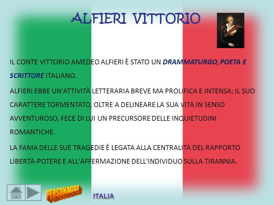 ALFIERI VITTORIO IL CONTE VITTORIO AMEDEO ALFIERI È STATO UN DRAMMATURGO, POETA E SCRITTORE ITALIANO.