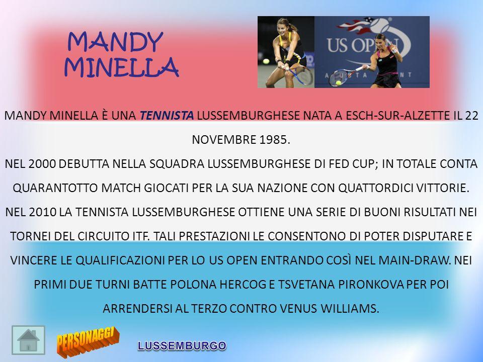 MANDY MINELLA. MANDY MINELLA È UNA TENNISTA LUSSEMBURGHESE NATA A ESCH-SUR-ALZETTE IL 22 NOVEMBRE 1985.