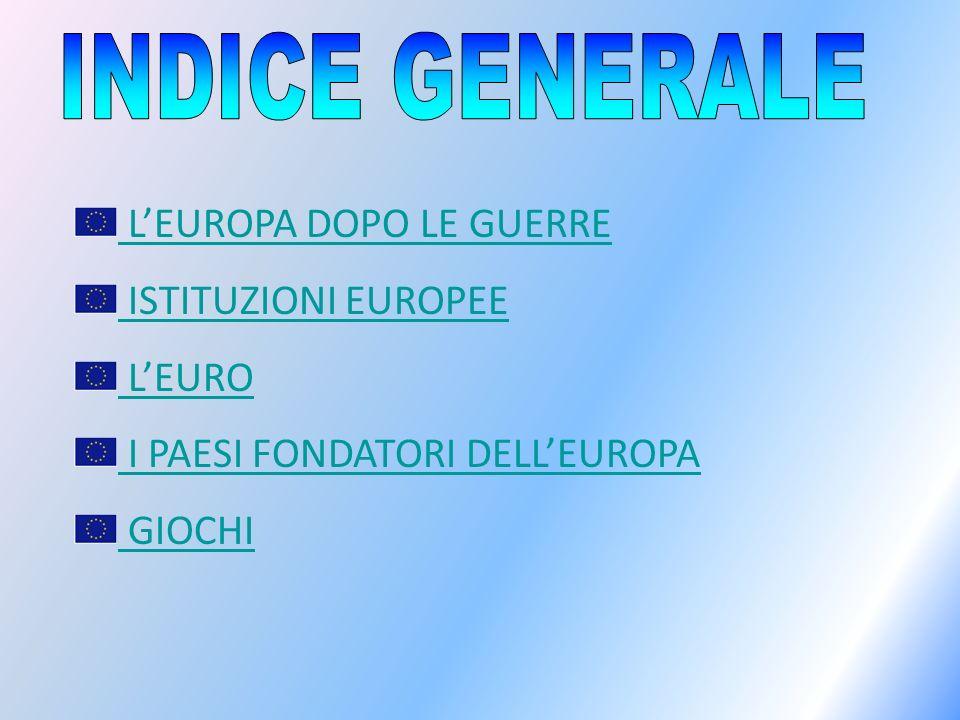 INDICE GENERALE L'EUROPA DOPO LE GUERRE ISTITUZIONI EUROPEE L'EURO