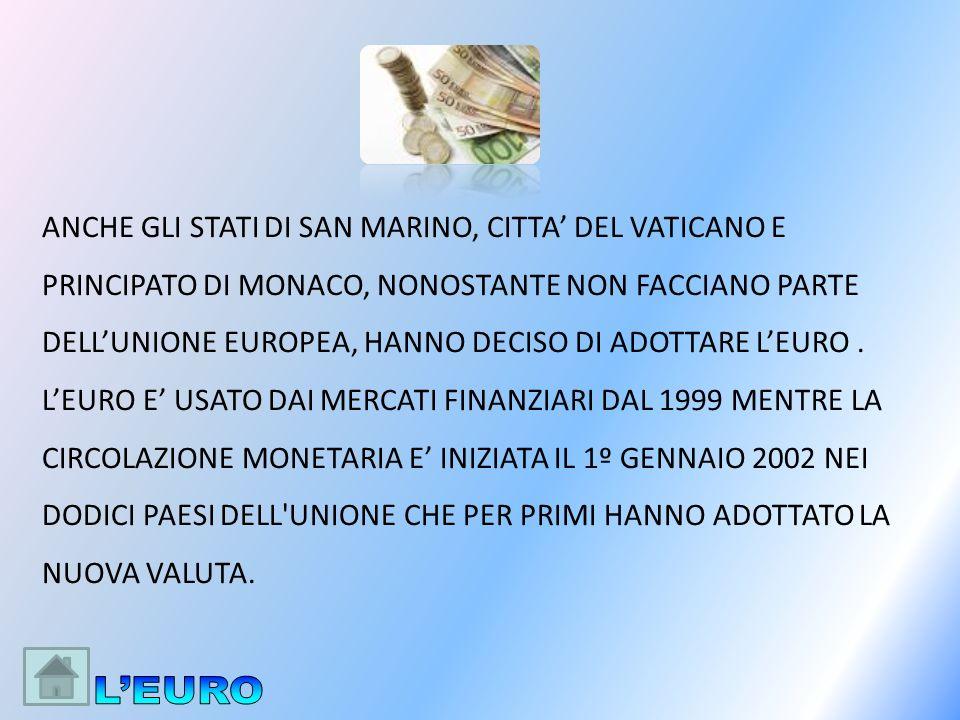ANCHE GLI STATI DI SAN MARINO, CITTA' DEL VATICANO E PRINCIPATO DI MONACO, NONOSTANTE NON FACCIANO PARTE DELL'UNIONE EUROPEA, HANNO DECISO DI ADOTTARE L'EURO .