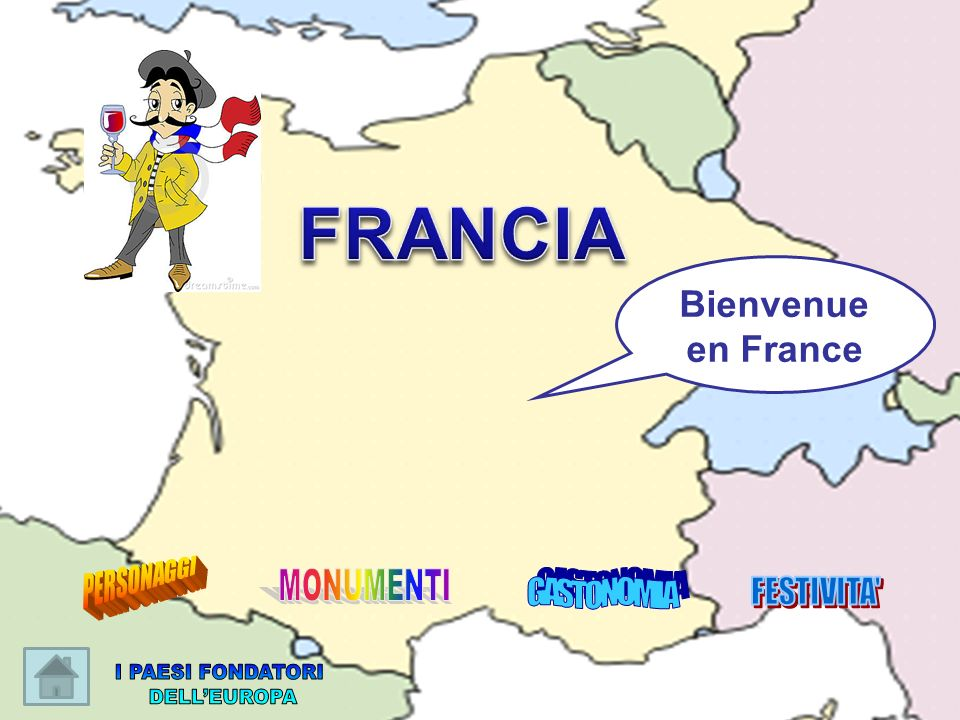 FRANCIA I PAESI FONDATORI DELL'EUROPA Bienvenue en France PERSONAGGI