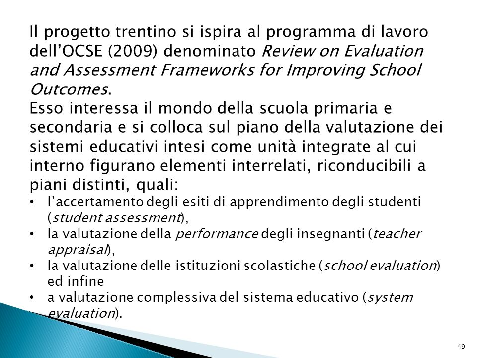 Il progetto trentino si ispira al programma di lavoro dell'OCSE (2009) denominato Review on Evaluation and Assessment Frameworks for Improving School Outcomes.
