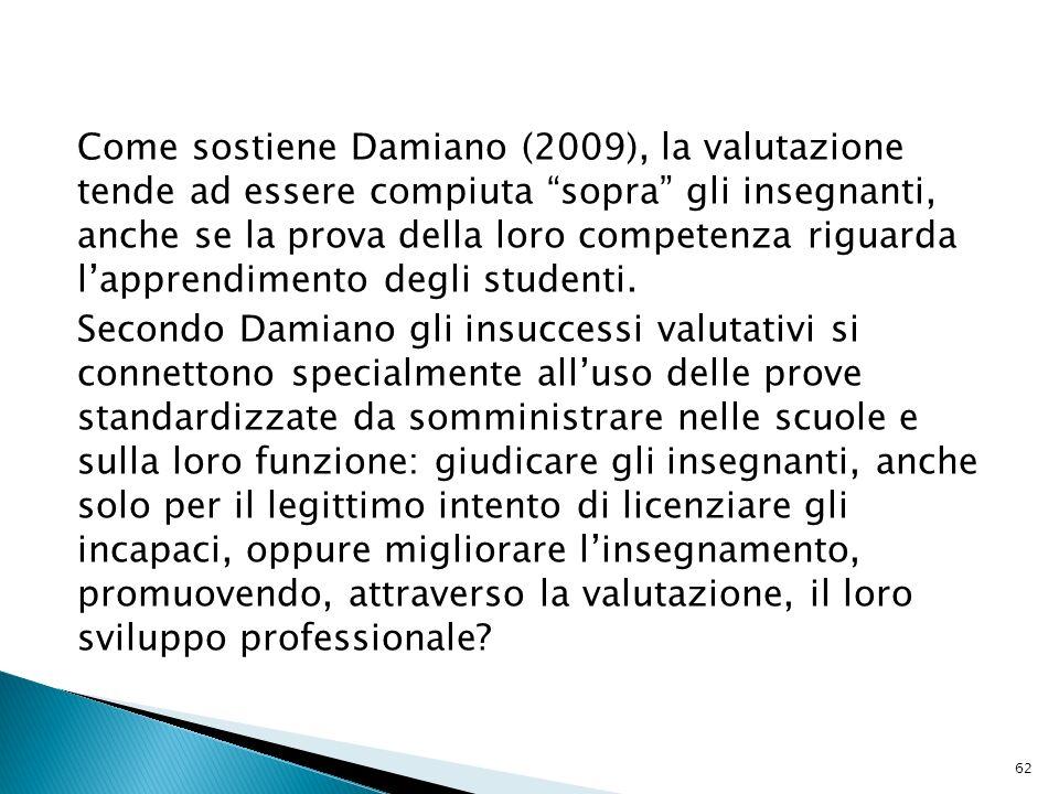 Come sostiene Damiano (2009), la valutazione tende ad essere compiuta sopra gli insegnanti, anche se la prova della loro competenza riguarda l'apprendimento degli studenti.