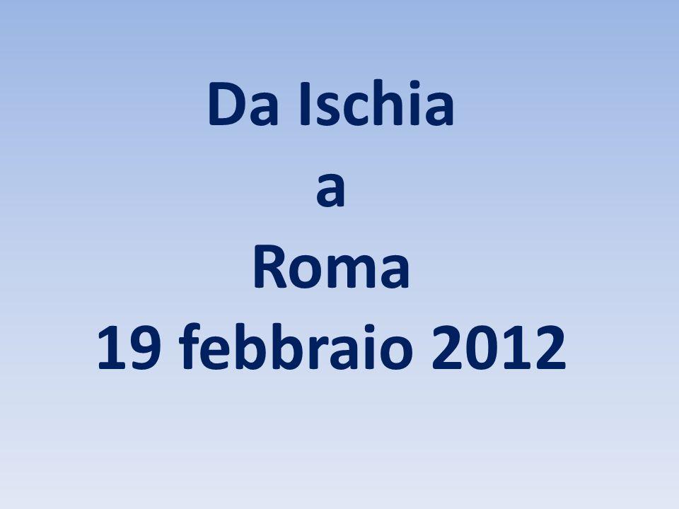 Da Ischia a Roma 19 febbraio 2012