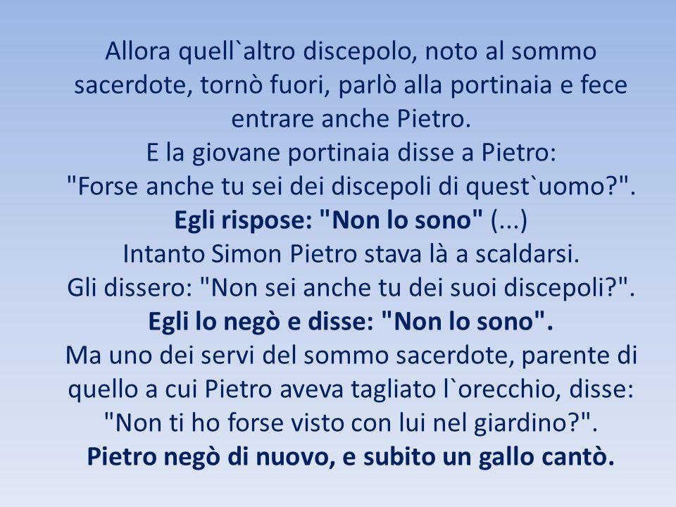 E la giovane portinaia disse a Pietro: