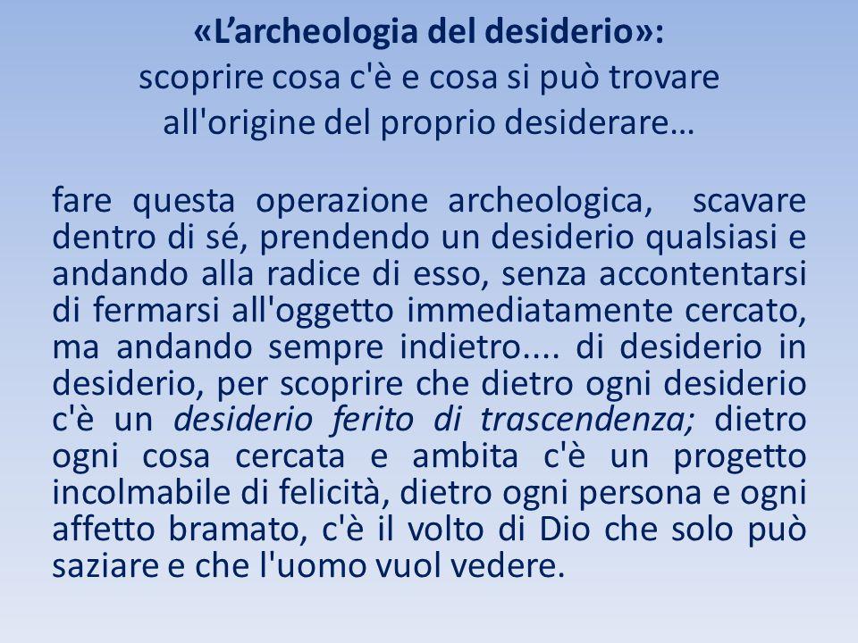 «L'archeologia del desiderio»: scoprire cosa c è e cosa si può trovare all origine del proprio desiderare…